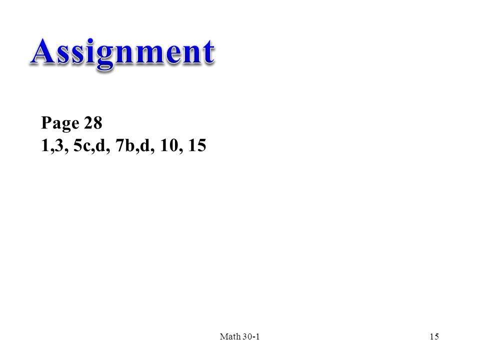 Assignment Page 28 1,3, 5c,d, 7b,d, 10, 15 Math 30-1