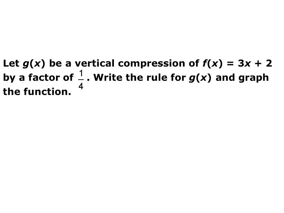 Let g(x) be a vertical compression of f(x) = 3x + 2 by a factor of
