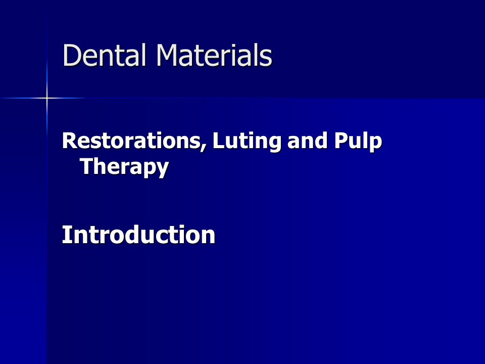 Dental Materials Restorations, Luting and Pulp Therapy Introduction