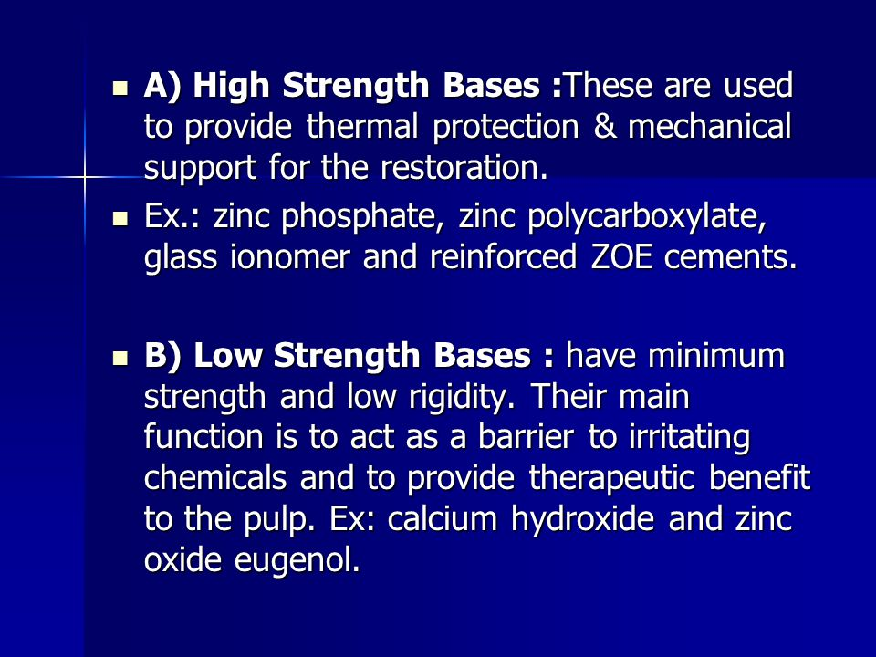 A) High Strength Bases :These are used to provide thermal protection & mechanical support for the restoration.