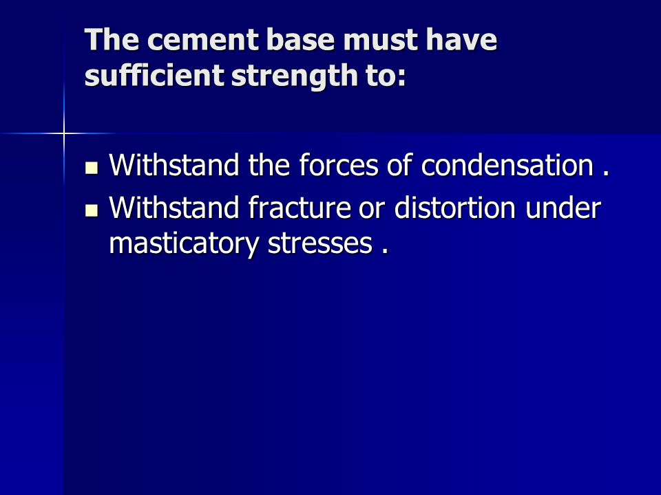The cement base must have sufficient strength to: