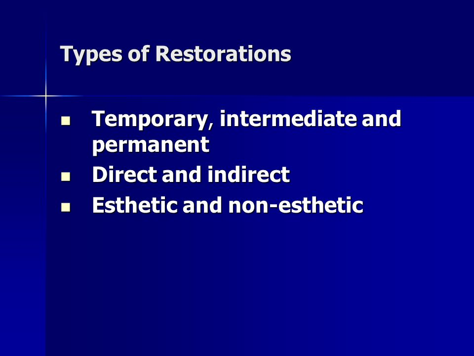 Types of Restorations Temporary, intermediate and permanent.