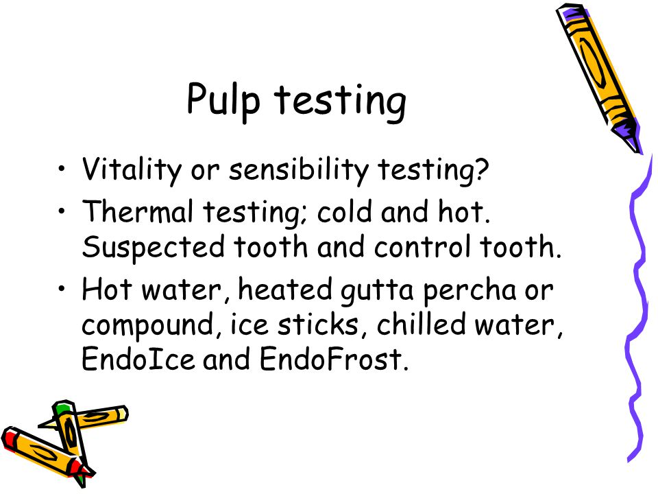 Pulp testing Vitality or sensibility testing