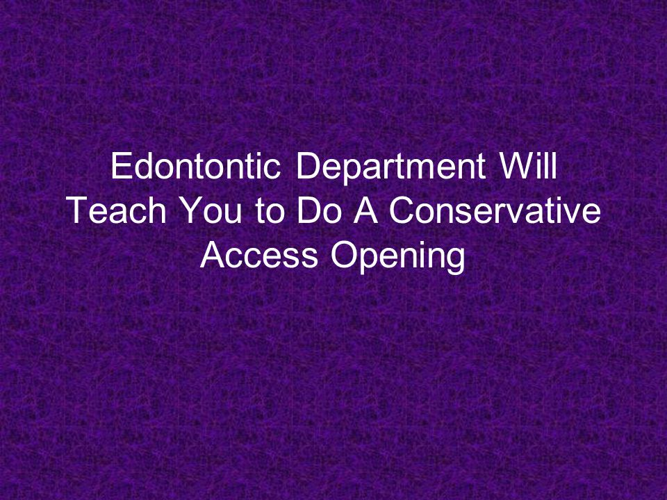 Edontontic Department Will Teach You to Do A Conservative Access Opening