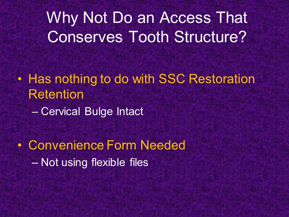 Why Not Do an Access That Conserves Tooth Structure