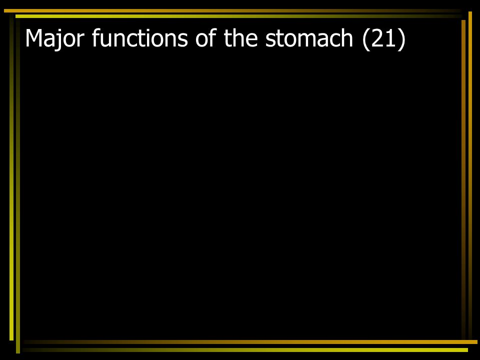 Major functions of the stomach (21)