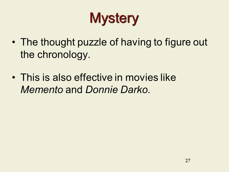 Mystery The thought puzzle of having to figure out the chronology.