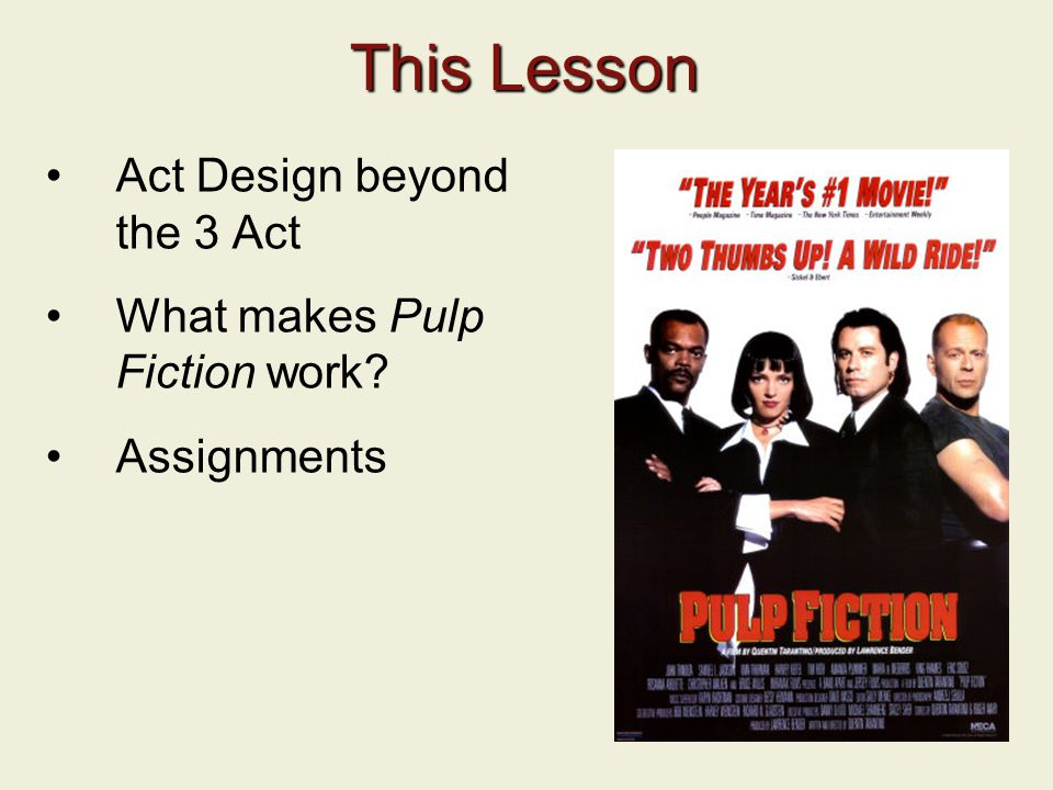 This Lesson Act Design beyond the 3 Act What makes Pulp Fiction work