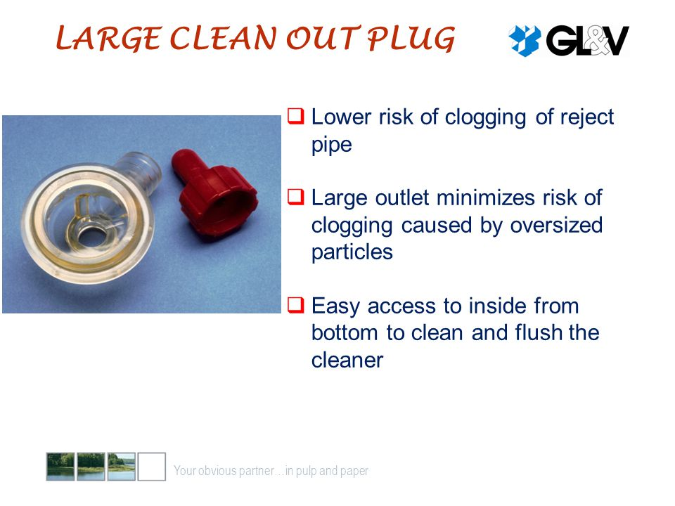 LARGE CLEAN OUT PLUG Lower risk of clogging of reject pipe