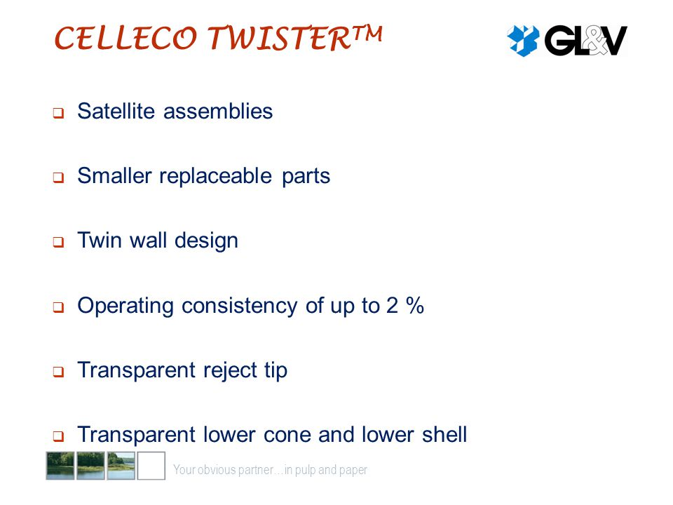 CELLECO TWISTERTM Satellite assemblies Smaller replaceable parts