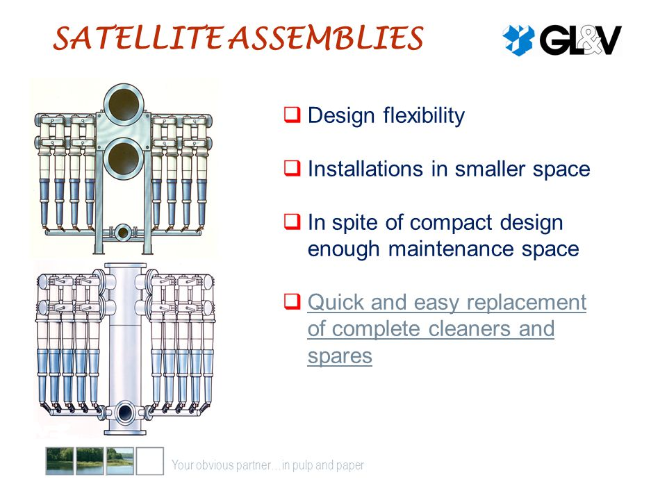 SATELLITE ASSEMBLIES Design flexibility Installations in smaller space