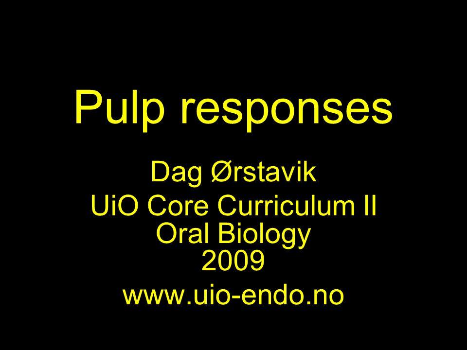 Dag Ørstavik UiO Core Curriculum II Oral Biology 2009 www.uio-endo.no