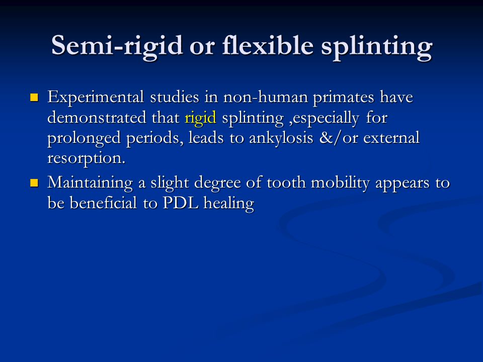 Semi-rigid or flexible splinting