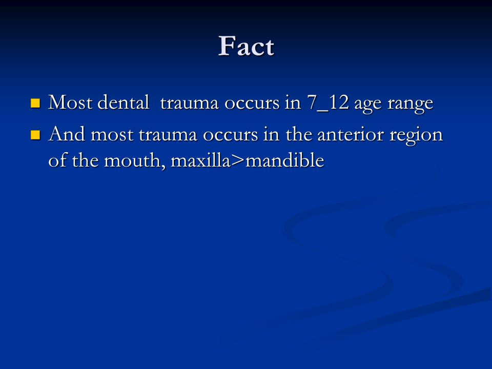 Fact Most dental trauma occurs in 7_12 age range