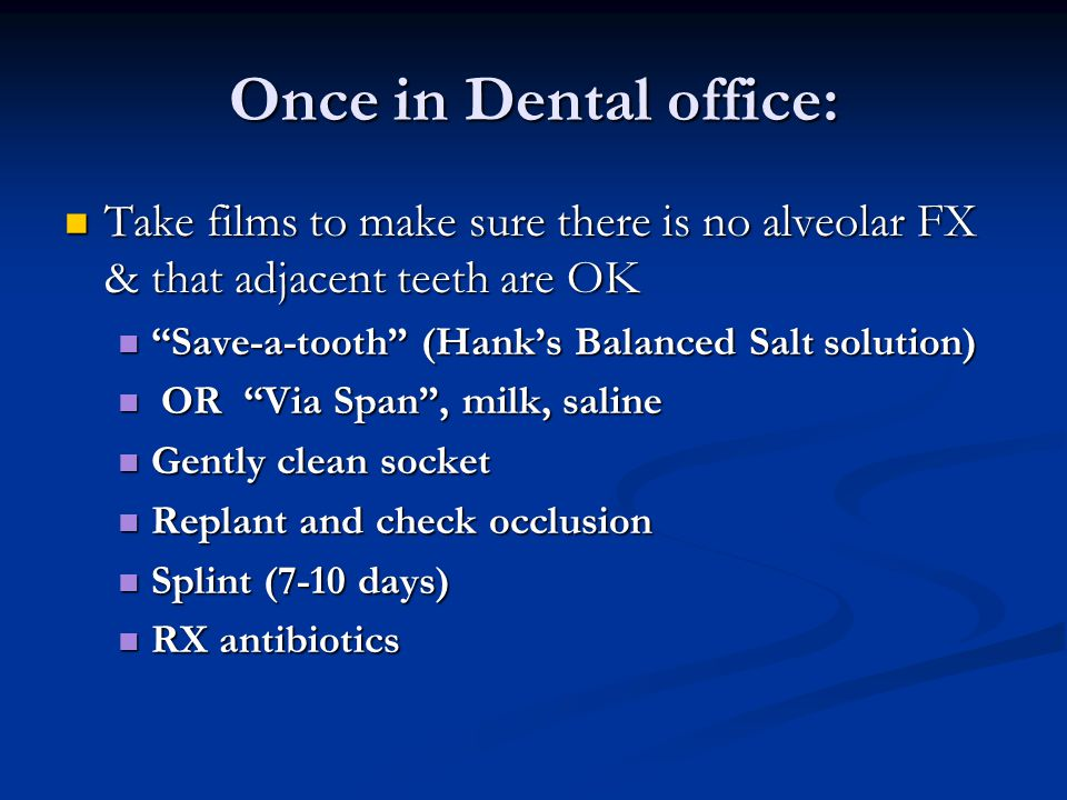 Once in Dental office: Take films to make sure there is no alveolar FX & that adjacent teeth are OK.