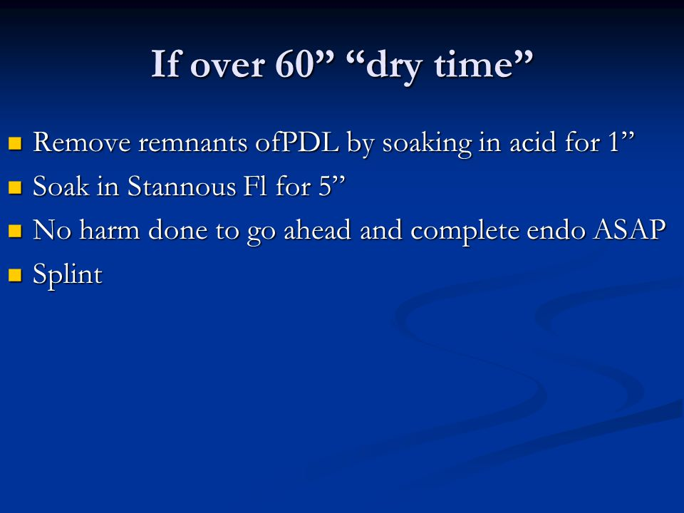 If over 60 dry time Remove remnants ofPDL by soaking in acid for 1