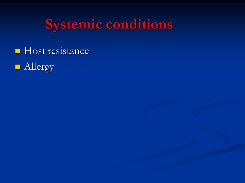 Systemic conditions Host resistance Allergy