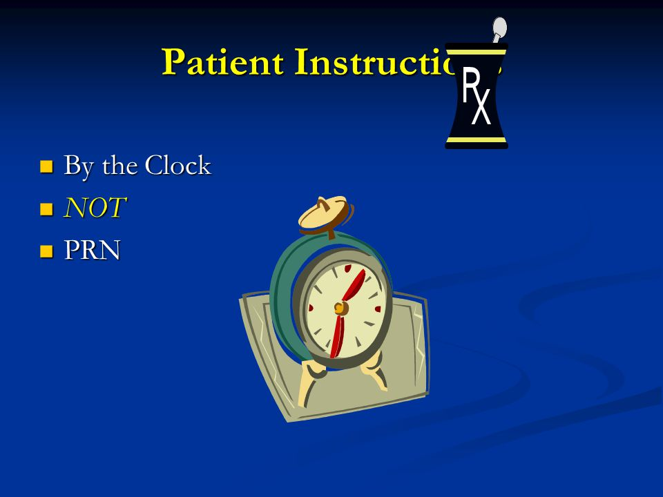 Patient Instructions By the Clock NOT PRN