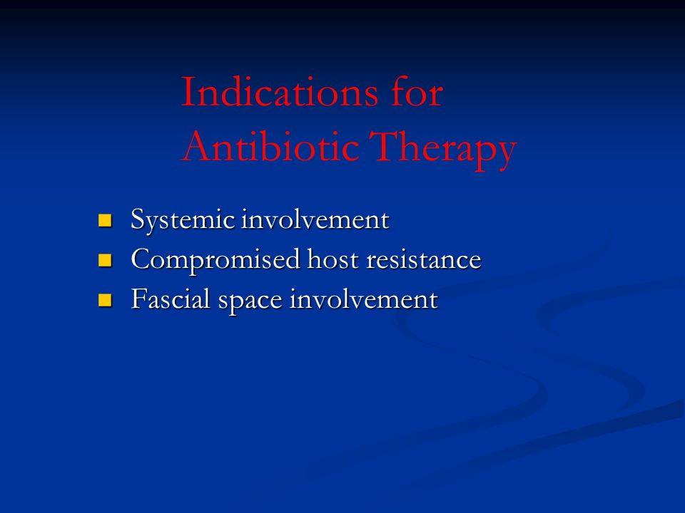 Indications for Antibiotic Therapy Systemic involvement