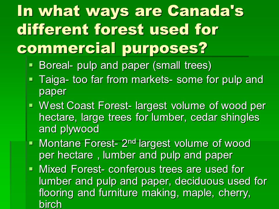 In what ways are Canada s different forest used for commercial purposes