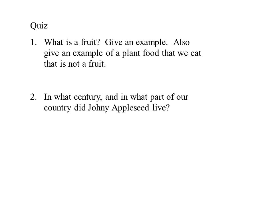 Quiz What is a fruit Give an example. Also give an example of a plant food that we eat that is not a fruit.