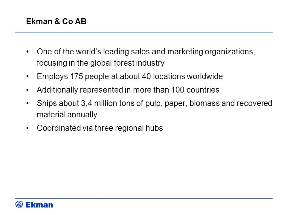 Ekman & Co AB One of the world's leading sales and marketing organizations, focusing in the global forest industry.