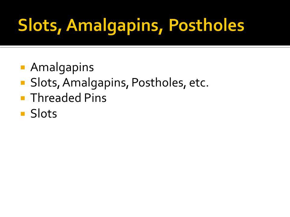 Slots, Amalgapins, Postholes