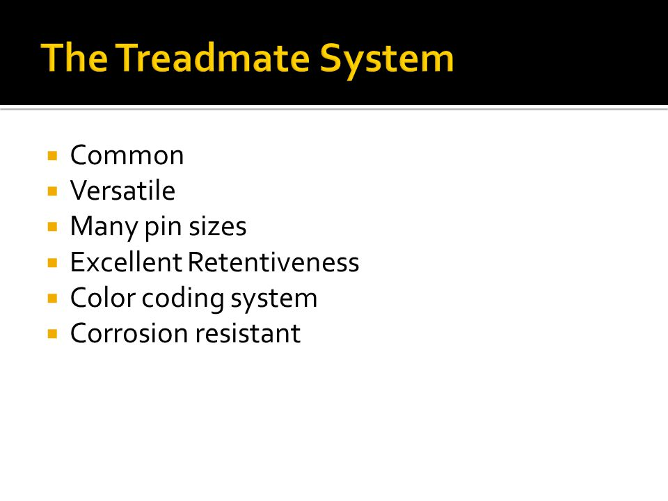 The Treadmate System Common Versatile Many pin sizes