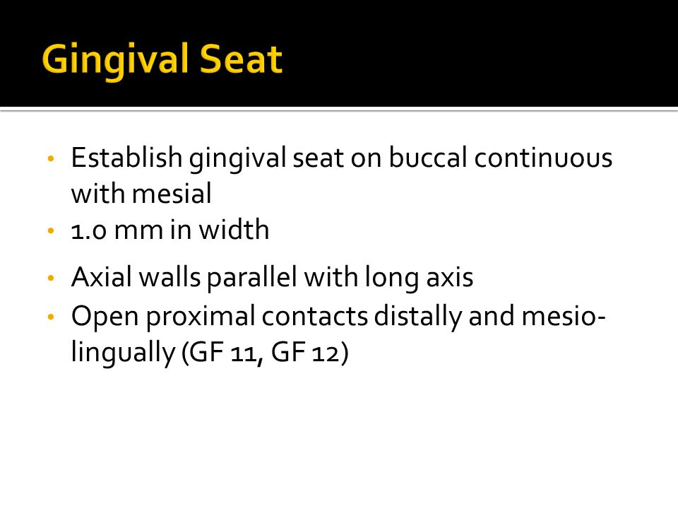 Gingival Seat Establish gingival seat on buccal continuous with mesial