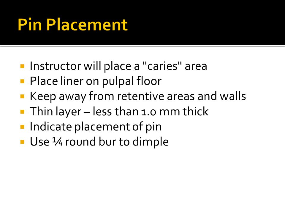 Pin Placement Instructor will place a caries area