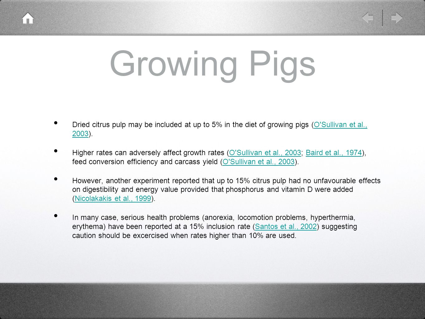 Growing Pigs Dried citrus pulp may be included at up to 5% in the diet of growing pigs (O Sullivan et al., 2003).