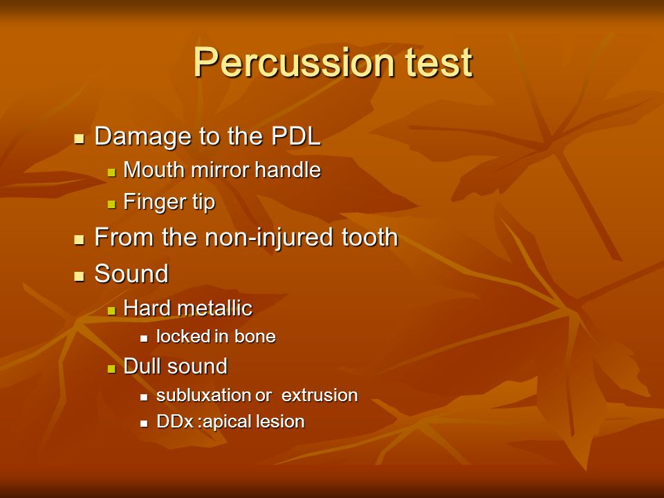 Percussion test Damage to the PDL From the non-injured tooth Sound