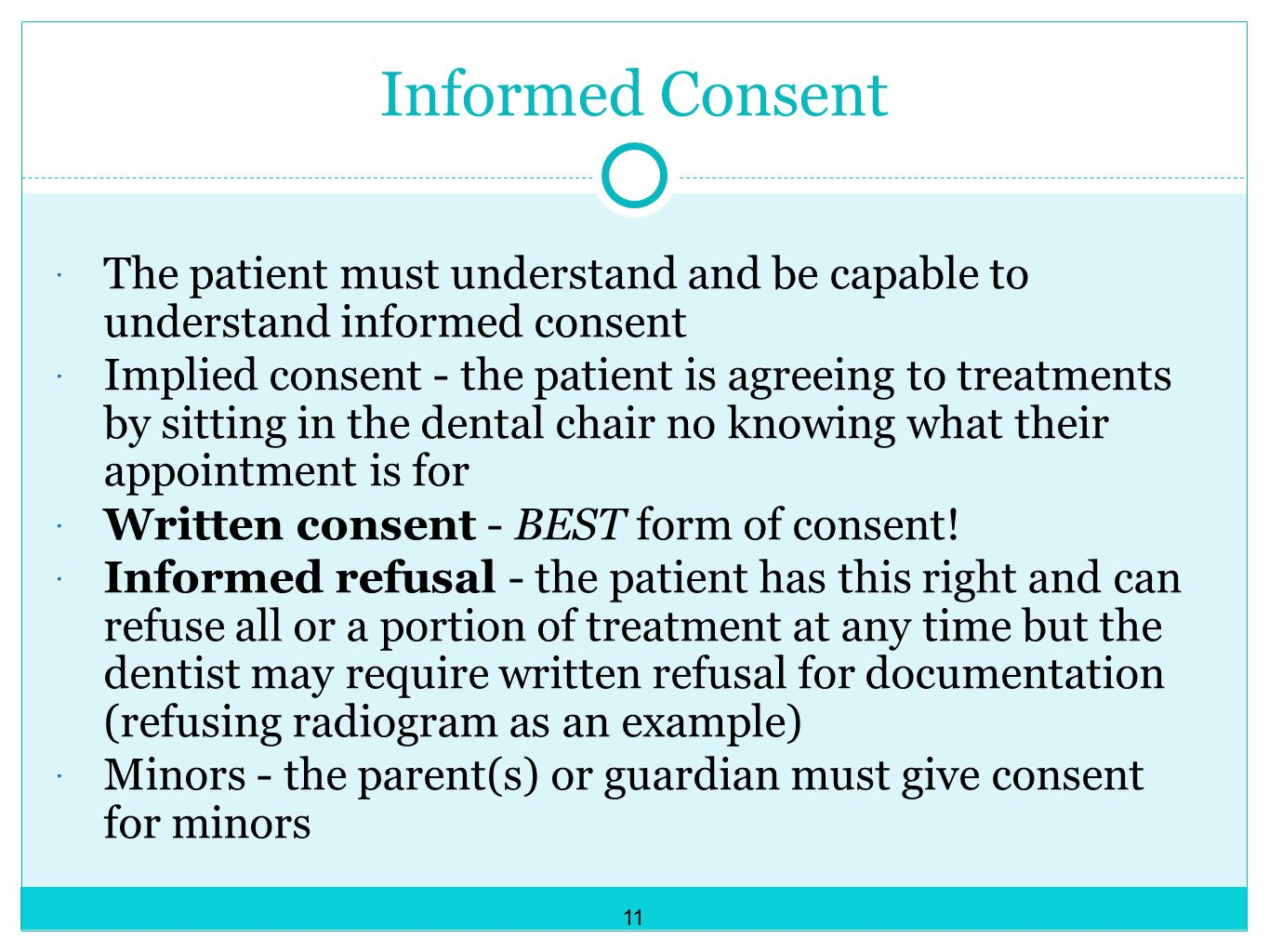 Informed Consent The patient must understand and be capable to understand informed consent.