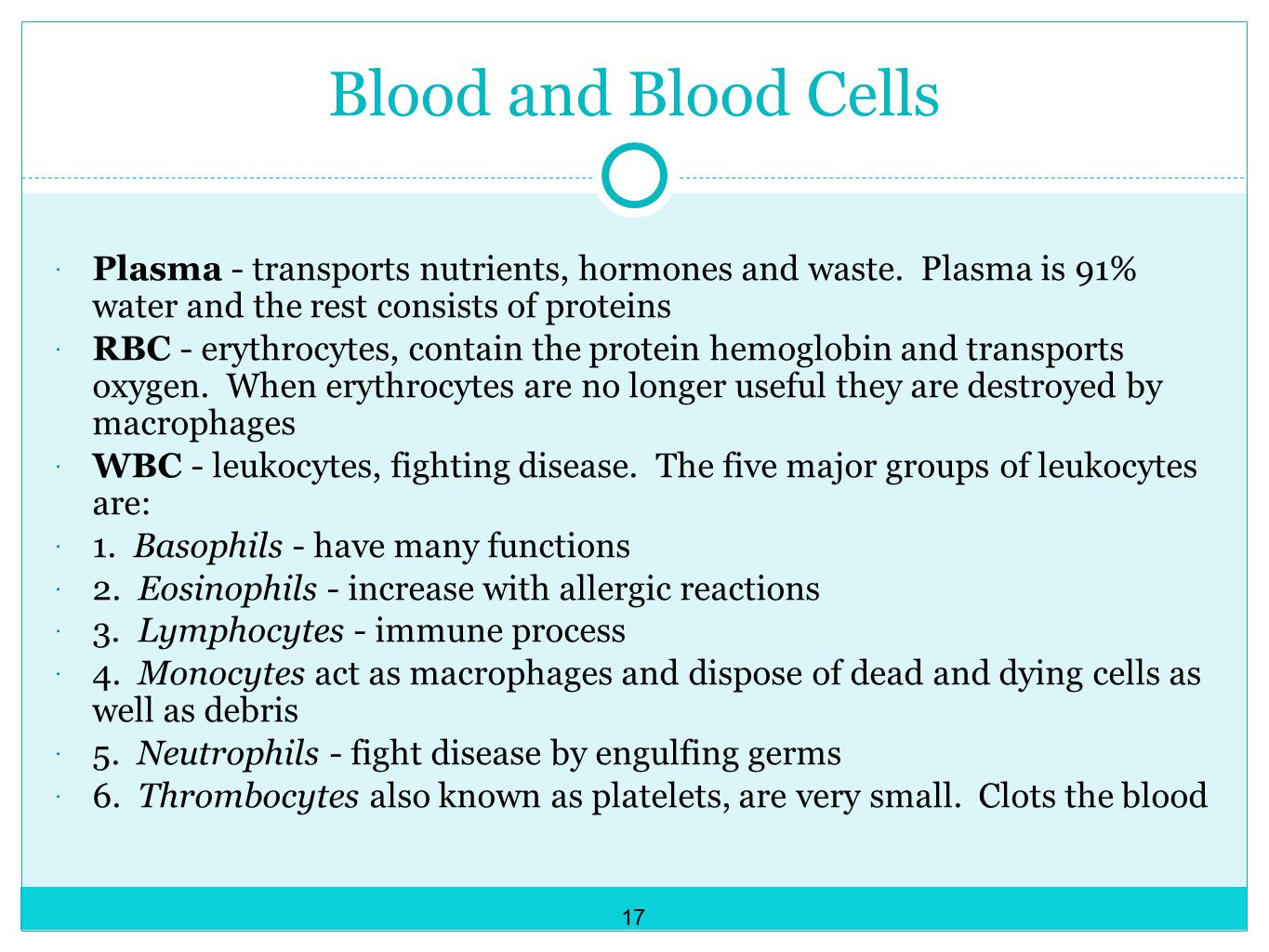 Blood and Blood Cells Plasma - transports nutrients, hormones and waste. Plasma is 91% water and the rest consists of proteins.