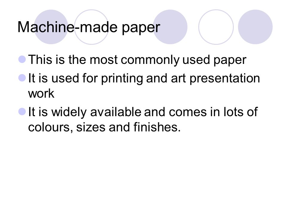 Machine-made paper This is the most commonly used paper