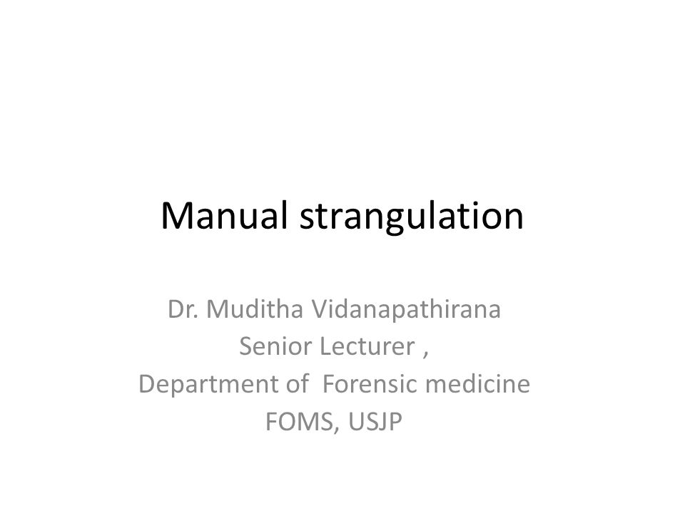 Manual strangulation Dr. Muditha Vidanapathirana Senior Lecturer ,