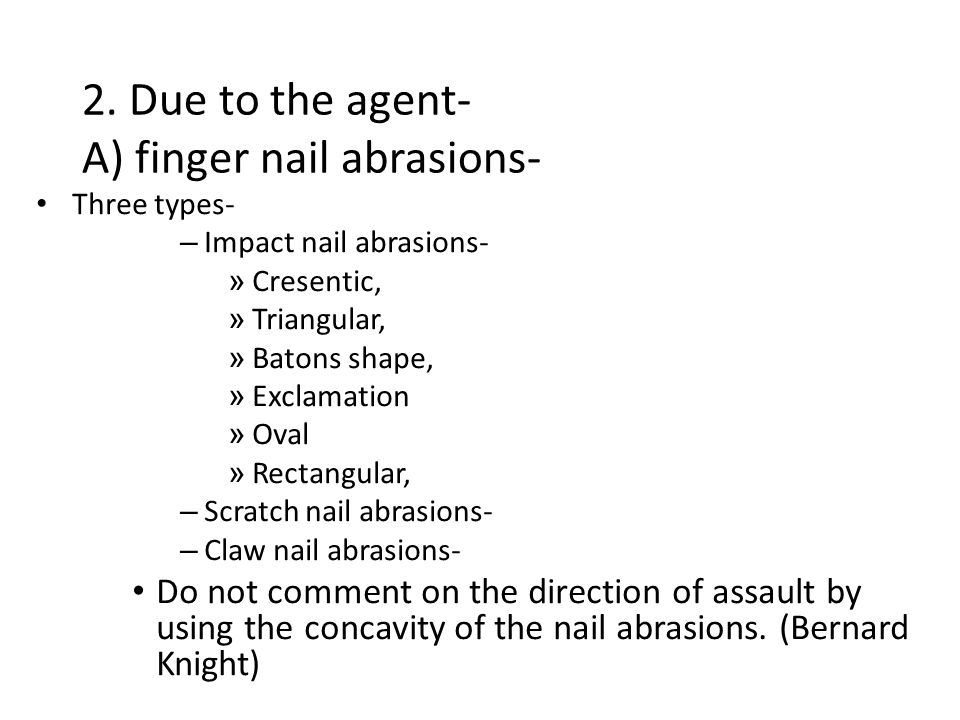 2. Due to the agent- A) finger nail abrasions-