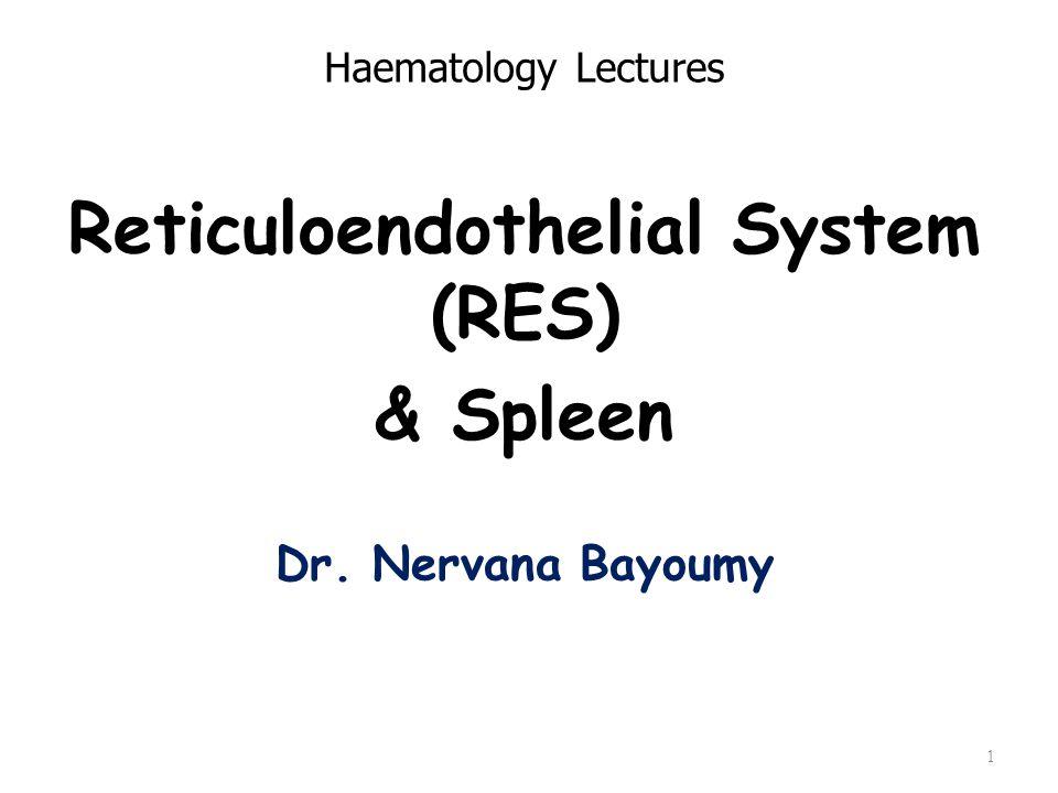Reticuloendothelial System (RES) & Spleen Dr. Nervana Bayoumy