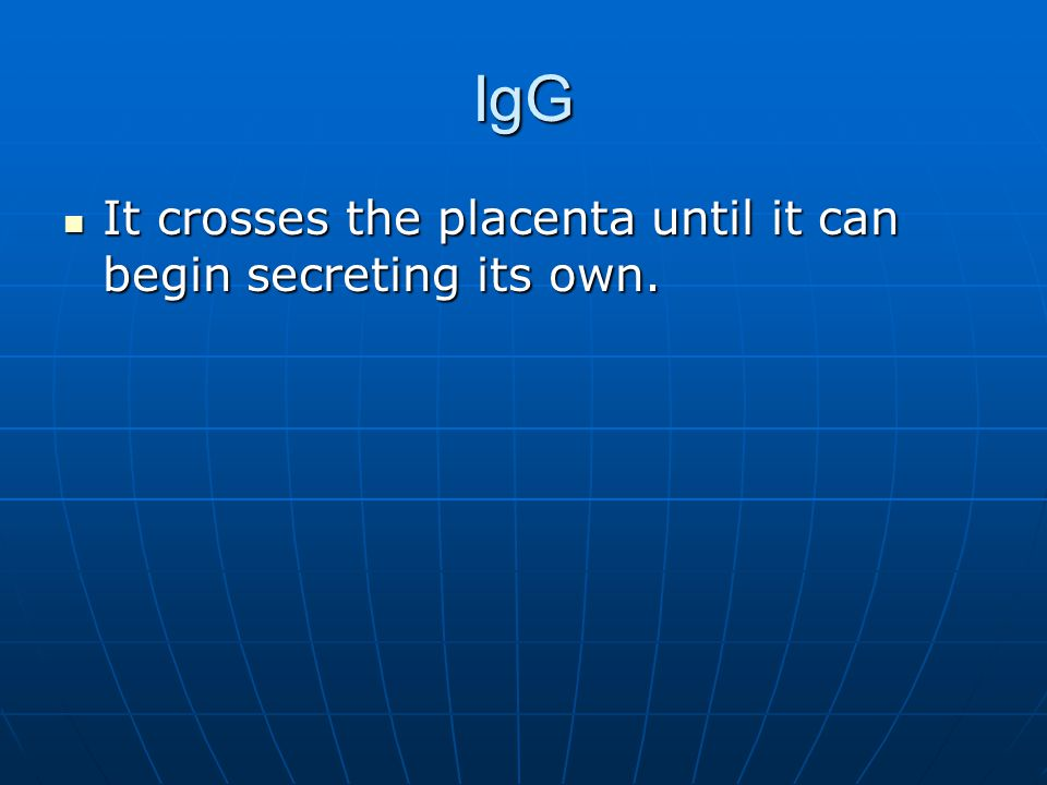IgG It crosses the placenta until it can begin secreting its own.