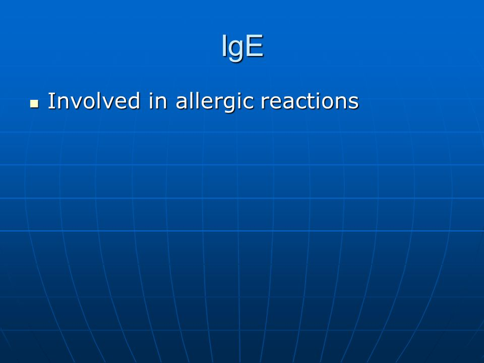 IgE Involved in allergic reactions
