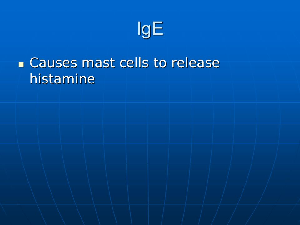IgE Causes mast cells to release histamine