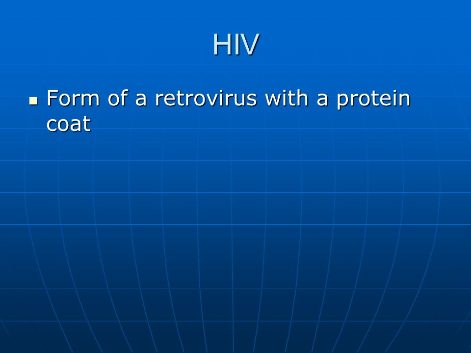 HIV Form of a retrovirus with a protein coat