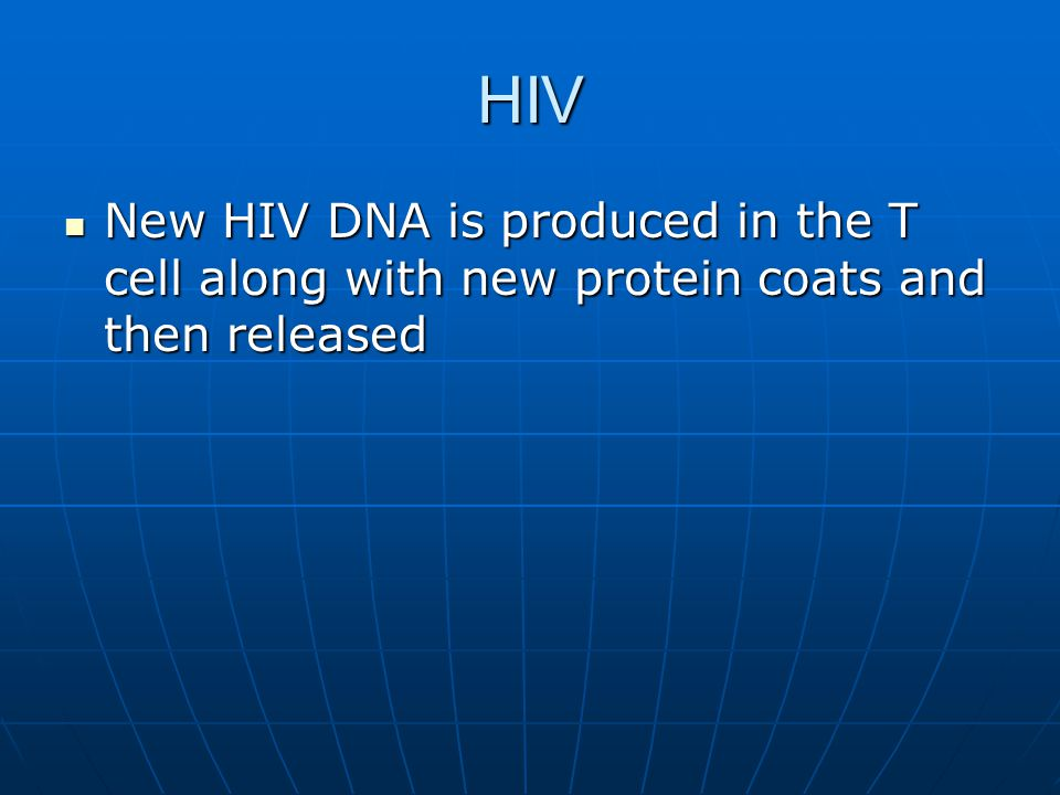HIV New HIV DNA is produced in the T cell along with new protein coats and then released