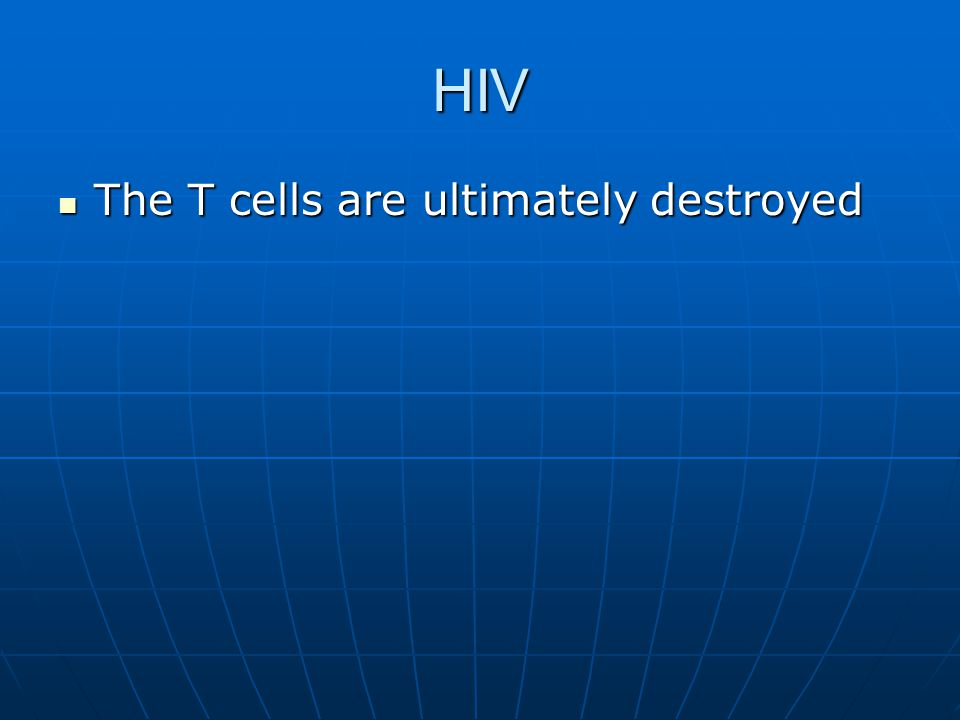 HIV The T cells are ultimately destroyed