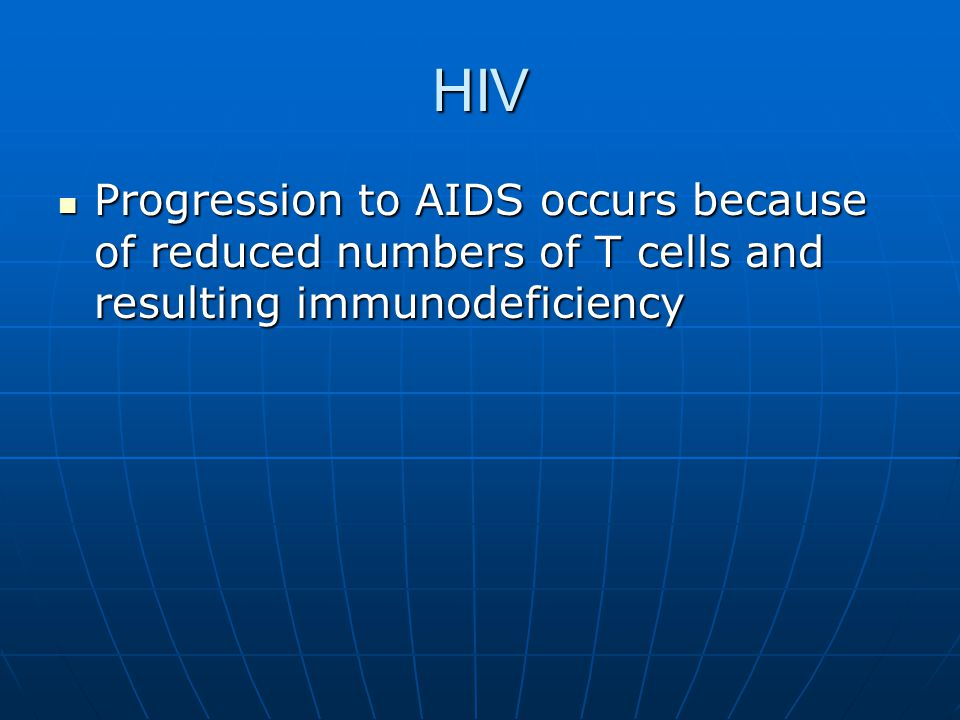 HIV Progression to AIDS occurs because of reduced numbers of T cells and resulting immunodeficiency