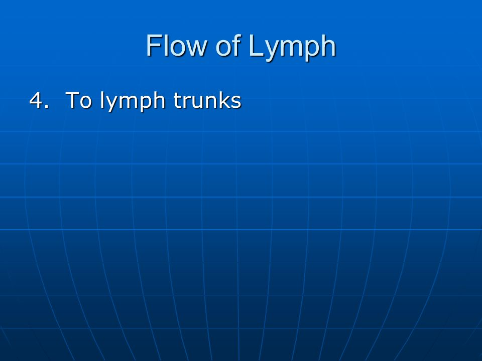 Flow of Lymph 4. To lymph trunks