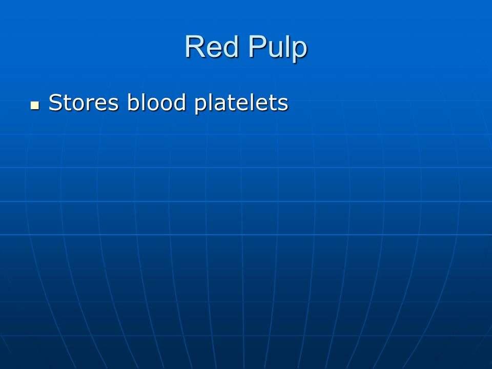 Red Pulp Stores blood platelets