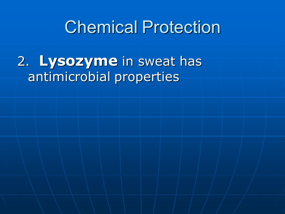 Chemical Protection 2. Lysozyme in sweat has antimicrobial properties