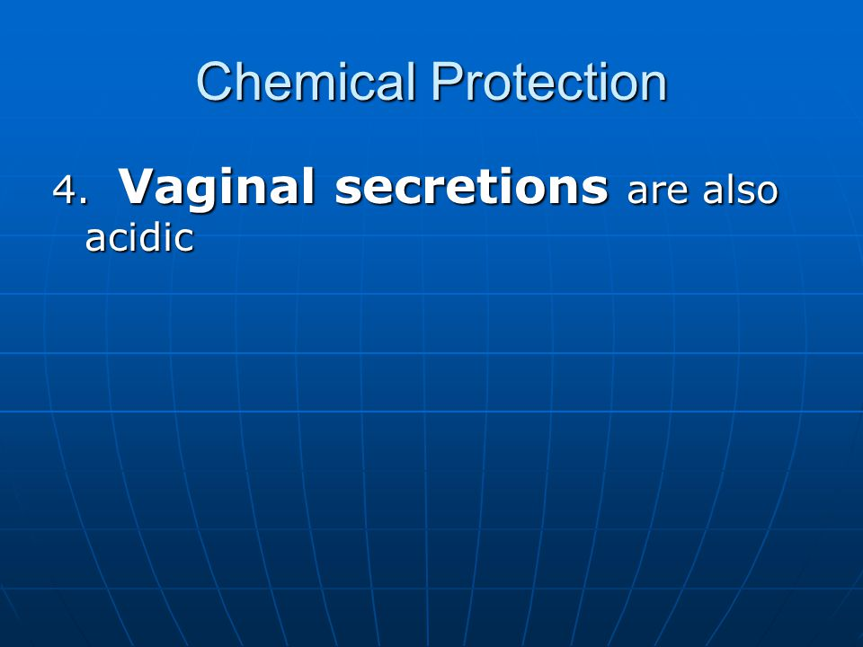 Chemical Protection 4. Vaginal secretions are also acidic