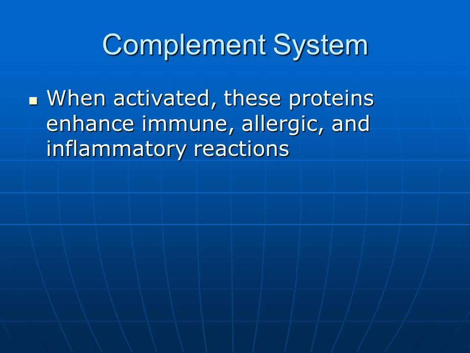 Complement System When activated, these proteins enhance immune, allergic, and inflammatory reactions.